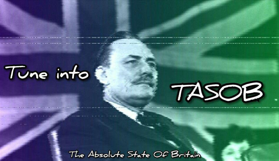 The Absolute State of Britain (TASOB) podcast